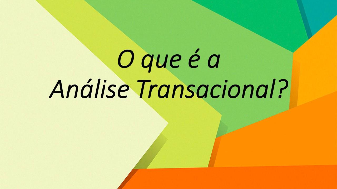 Em linhas gerais… o que é a Análise Transacional?