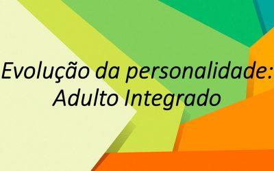 A evolução da personalidade: o Adulto Integrado